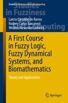A First Course in Fuzzy Logic, Fuzzy Dynamical Systems, and Biomathematics: Theory and Applications by Rodney Carlos Bassanezi