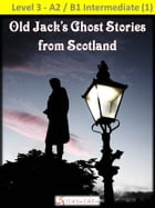 Old Jack's Ghost Stories from Scotland by I Talk You Talk Press