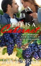 Life is a Cabernet: A Companion Wine Novella to The Winemakers by Jan Moran