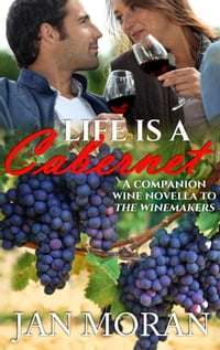 Life is a Cabernet: A Companion Wine Novella to The Winemakers