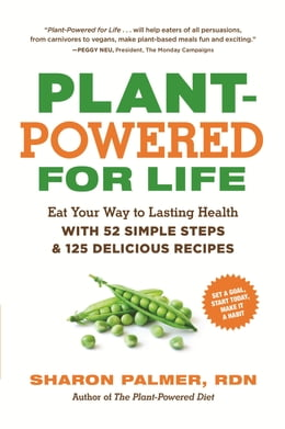 Book Plant-Powered for Life: Eat Your Way to Lasting Health with 52 Simple Steps and 125 Delicious… by Sharon Palmer RDN