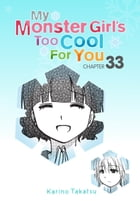 My Monster Girl's Too Cool for You, Chapter 33 by Karino Takatsu