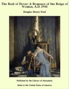 The Raid of Dover: A Romance of the Reign of Woman, A.D. 1940 by Douglas Morey Ford