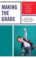Making the Grade: Promoting Positive Outcomes for Students with Learning Disabilities by Nicholas D. Young