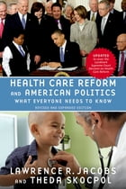 Health Care Reform and American Politics: What Everyone Needs to Know®, Revised and Updated Edition by Lawrence R. Jacobs