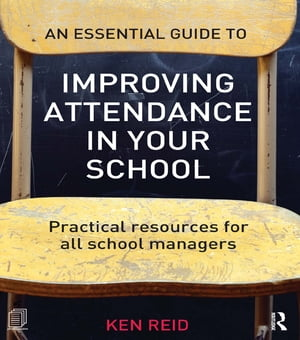 An Essential Guide to Improving Attendance in your School Practical resources for all school managers