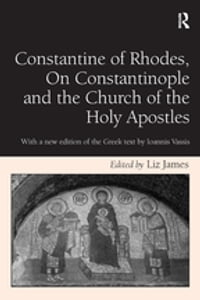Constantine of Rhodes, On Constantinople and the Church of the Holy Apostles: With a new edition of…
