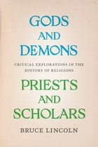 Gods and Demons, Priests and Scholars: Critical Explorations in the History of Religions