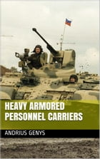 Heavy Armored Personnel Carriers , Military-Today.com by Andrius Genys