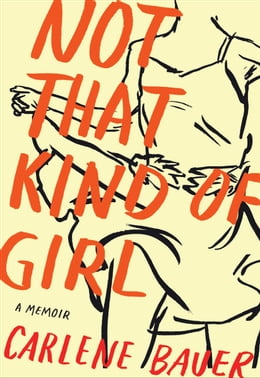 Book Not That Kind of Girl: A Memoir by Carlene Bauer