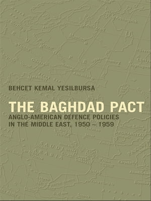 The Baghdad Pact Anglo-American Defence Policies in the Middle East,  1950-59