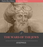 The Wars of the Jews, or The History of the Destruction of Jerusalem by Josephus