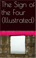 The Sign of the Four (Illustrated) by Sir Arthur Conan Doyle