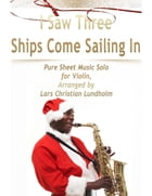 I Saw Three Ships Come Sailing In Pure Sheet Music Solo for Violin, Arranged by Lars Christian Lundholm