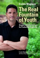 The Real Fountain of Youth: Simple Lifestyle Changes for Productive Longevity by Eraldo Maglara