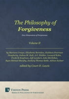 The Philosophy of Forgiveness - Volume II: New Dimensions of Forgiveness by Court D. Lewis