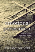Emotional Persecution: When Luck Hits You Hard