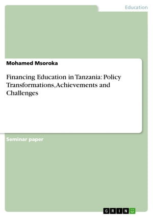 Financing Education in Tanzania: Policy Transformations, Achievements and Challenges by Mohamed Msoroka
