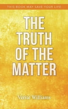 The Truth of the Matter: This Book May Save Your Life by Verite Williams
