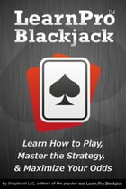 Learn Pro Blackjack: How to Play, Master Basic Strategy, and Maximize Your Odds at Blackjack by Captivate Labs, Inc