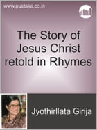 The Story of Jesus Christ retold in Rhymes by Jyothirllata Girija