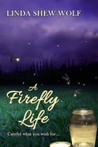 A Firefly Life by Linda Shew Wolf