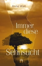 Immer diese Sehnsucht by Anne Wall