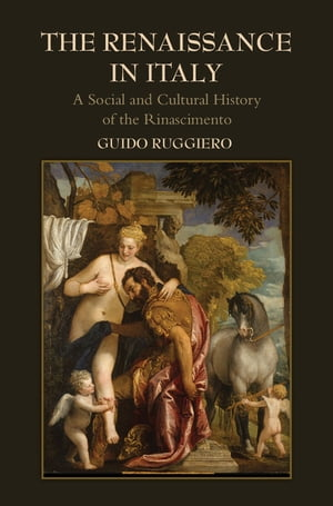 The Renaissance in Italy A Social and Cultural History of the Rinascimento