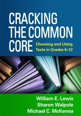 Book Cracking the Common Core: Choosing and Using Texts in Grades 6-12 by William E. Lewis