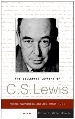 Book The Collected Letters of C.S. Lewis, Volume 3: Narnia, Cambridge, and Joy, 1950 - 1963 by C. S. Lewis