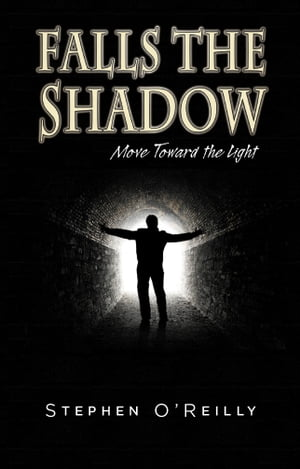 Falls the Shadow~Move Toward the Light: Move Toward the Light by Stephen O'Reilly