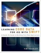 Learning Core Data for iOS with Swift: A Hands-On Guide to Building Core Data Applications by Tim Roadley
