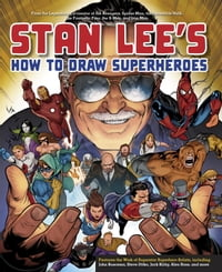 Stan Lee's How to Draw Superheroes: From the Legendary Co-creator of the Avengers, Spider-Man, the…