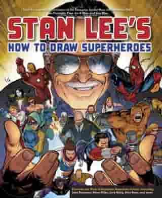 Stan Lee's How to Draw Superheroes: From the Legendary Co-creator of the Avengers, Spider-Man, the Incredible Hulk, the Fantastic Four, the X-Men, and Iron Man by Stan Lee
