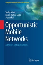 Opportunistic Mobile Networks: Advances and Applications by Sudip Misra