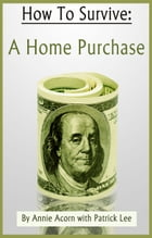 How to Survive a Home Purchase by Annie Acorn