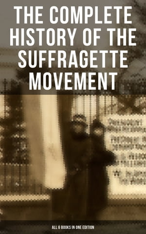 The Complete History of the Suffragette Movement - All 6 Books in One Edition): The Battle for the Equal Rights: 1848-1922 by Elizabeth Cady Stanton