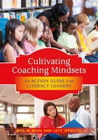 Cultivating Coaching Mindsets: An Action Guide for Literacy Leaders by Rita M. Bean