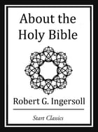About the Holy Bible by Robert G. Ingersoll