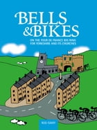 Bells & Bikes: On the Tour de France big ring for Yorkshire and its churches by Rod Ismay