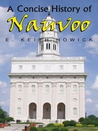 A Concise History of Nauvoo by E. Keith Howick