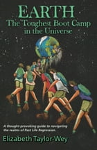 Earth: The Toughest Bootcamp In The Universe by Elizabeth Taylor-Wey