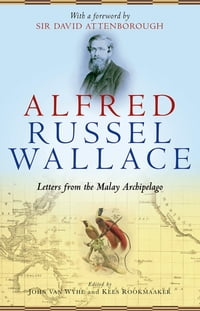 Alfred Russel Wallace: Letters from the Malay Archipelago