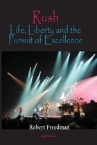 Rush: Life, Liberty, and the Pursuit of Excellence by Robert Freedman