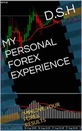 MY PERSONAL FOREX EXPERIENCE by D. (D.S.H)