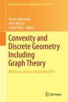 Convexity and Discrete Geometry Including Graph Theory: Mulhouse, France, September 2014 by Karim Adiprasito