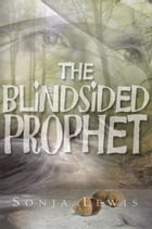 The Blindsided Prophet by Sonja Lewis