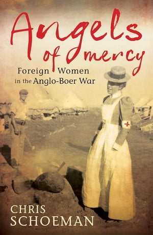 Angels of Mercy Foreign Women in the Anglo-Boer War