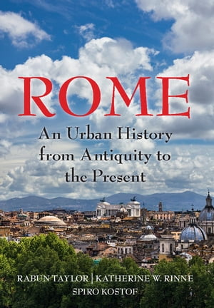 Rome An Urban History from Antiquity to the Present