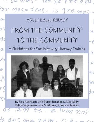 Adult ESL/Literacy From the Community to the Community A Guidebook for Participatory Literacy Training